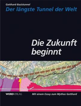 Gotthard-Basistunnel. Der längste Tunnel der Welt. Die Zukunft beginnt [Gebundene Ausgabe]
