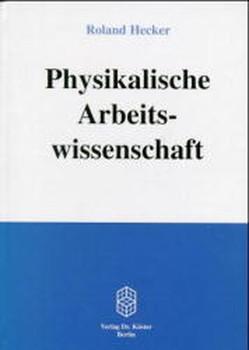 Physikalische Arbeitswissenschaft - Roland Hecker  [Gebundene Ausgabe]