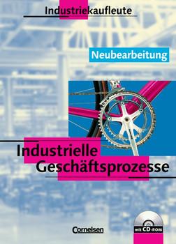 Industriekaufleute. Industrielle Geschäftsprozesse - Neubearbeitung: Industriekaufleute. Industrielle Geschäftsprozesse. Schülerbuch mit CD-ROM. Neubearbeitung