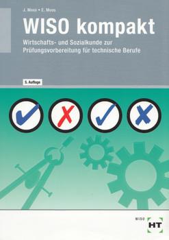 WISO kompakt: Wirtschafts- und Sozialkunde zur Prüfungsvorbereitung für gewerbliche Berufe - Elisabeth Moos [Broschiert, 5. Auflage 2016]