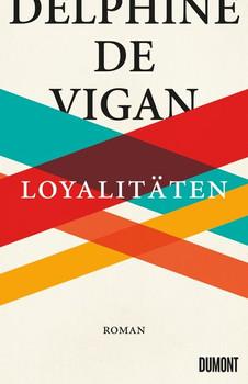 Loyalitäten. Roman - Delphine de Vigan  [Gebundene Ausgabe]