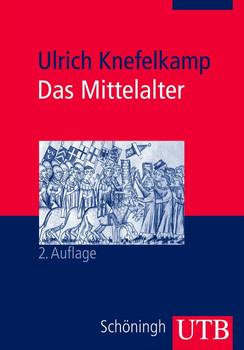 Das Mittelalter: Geschichte im Überblick (Uni-Taschenbücher M) - Ulrich Knefelkamp