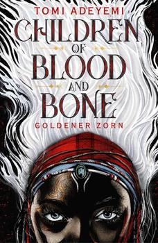Children of Blood and Bone. Goldener Zorn - Tomi Adeyemi  [Gebundene Ausgabe]