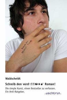 Schreib den verd... Roman!: Die simple Kunst, einen Bestseller zu verfassen. Ein Anti-Ratgeber - Stephan Waldscheidt