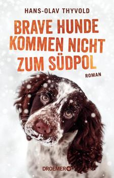 Brave Hunde kommen nicht zum Südpol. Roman - Hans-Olav Thyvold  [Taschenbuch]
