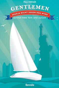 Gentlemen segeln nicht gegen den Wind: Einmal New York und zurück - Werner, Paul