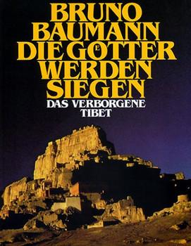 Die Götter werden siegen. Das verborgene Tibet - Bruno Baumann