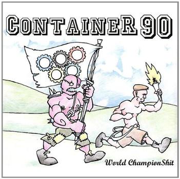 Container 90 - World Champion Shit