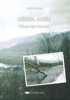 DRINA, AARE. Flüsse der Heimat - Anka Schaer  [Gebundene Ausgabe]