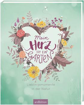 Mein Herz ist ein Garten. Lieblingsmomente in der Natur - Katharina Teimer  [Gebundene Ausgabe]