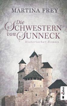 Die Schwestern von Sunneck. Historischer Roman - Martina Frey  [Taschenbuch]