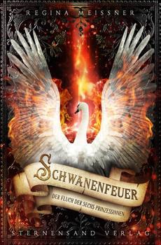 Der Fluch der sechs Prinzessinnen (Band 1): Schwanenfeuer - Regina Meißner [Taschenbuch]