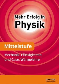 Mehr Erfolg in Physik: Mittelstufe: Mechanik, Flüssigkeiten und Gase, Wärmelehre - Diethelm Völcker