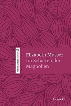 Im Schatten der Magnolien - Elizabeth Musser  [Gebundene Ausgabe]