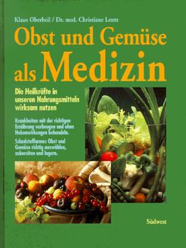 Obst und Gemüse als Medizin. Die Heilkräfte in unseren Nahrungsmitteln wirksam nutzen - Klaus Oberbeil