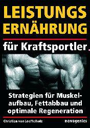 Leistungsernährung für Kraftsportler: Strategien für Muskelaufbau, Fettabbau und optimale Regeneration - Christian von Loeffelholz