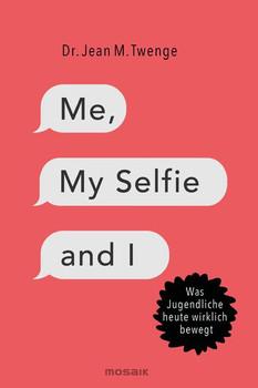 Me, My Selfie and I. Was Jugendliche heute wirklich bewegt - Jean M. Twenge  [Taschenbuch]