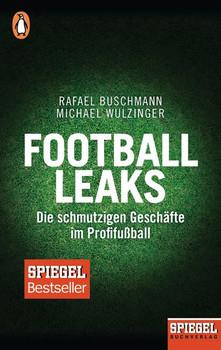 Football Leaks. Die schmutzigen Geschäfte im Profifußball - Ein SPIEGEL-Buch, aktualisiert und erweitert 2018 - Michael Wulzinger  [Taschenbuch]