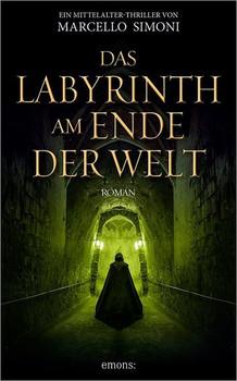 Das Labyrinth am Ende der Welt - Marcello Simoni [Taschenbuch]