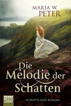 Die Melodie der Schatten. Ein Schottland-Roman - Maria W. Peter  [Taschenbuch]