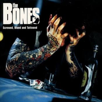 the Bones - Screwed,Blued,Tattooed
