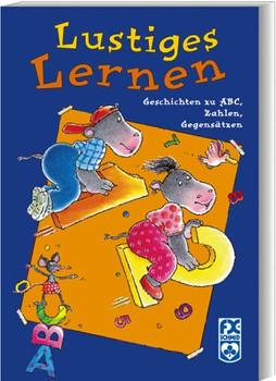Lustiges Lernen. Geschichten zu ABC, Zahlen, Gegensätzen