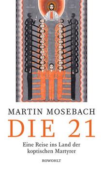 Die 21. Eine Reise ins Land der koptischen Martyrer - Martin Mosebach  [Gebundene Ausgabe]