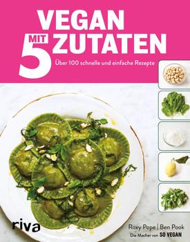 Vegan mit 5 Zutaten. 60 schnelle und einfache Rezepte [Gebundene Ausgabe]