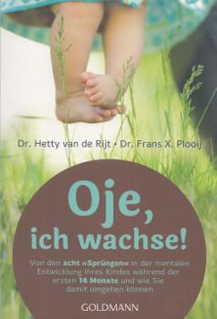 """Oje, ich wachse!: Von den acht """"Sprüngen"""" in der mentalen Entwicklung Ihres Kindes während der ersten 14 Monate und wie Sie damit umgehen können - Hetty van de Rijt [Taschenbuch, 44. Auflage 2015]"""