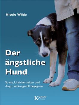 Der ängstliche Hund: Stress, Unsicherheiten und Angst wirkungsvoll begegnen - Nicole Wilde