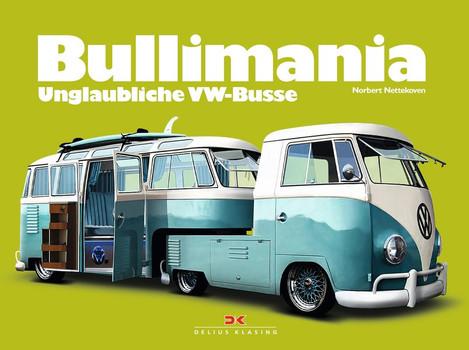 Bullimania. Unglaubliche VW-Busse - Norbert Nettekoven  [Gebundene Ausgabe]