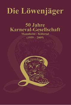 Die Löwenjäger. 50 Jahre Karneval-Gesellschaft Mannheim-Käfertal (1959 - 2009) [Gebundene Ausgabe]