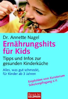 Ernährungshits für Kids: Tipps und Infos zur gesunden Kinderküche  Alles, was gut schmeckt, für Kinder ab 3 Jahren - Dr. Annette Nagel