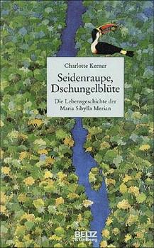 Seidenraupe, Dschungelblüte - Charlotte Kerner