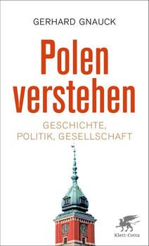 Polen verstehen. Geschichte, Politik, Gesellschaft - Gerhard Gnauck  [Taschenbuch]