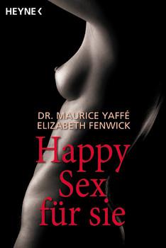Happy Sex für Sie - Maurice Yaffe