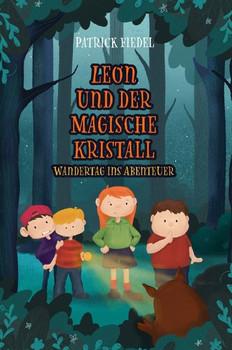 Leon und der magische Kristall. Wandertag ins Abenteuer - Patrick Fiedel  [Gebundene Ausgabe]
