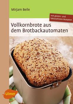 Vollkornbrote aus dem Brotbackautomaten - Beile, Mirjam