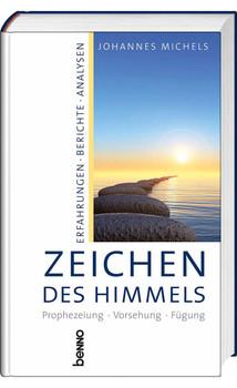 Zeichen des Himmels: Prophezeiung - Vorsehung - Fügung, Erfahrungen - Berichte - Analysen - Michels, Johannes