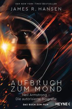 First Man - Neil Armstrong: Der erste Mensch auf dem Mond. Die autorisierte Biografie - Das Buch zum Film - James R. Hansen  [Taschenbuch]