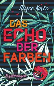 Das Echo der Farben - Alizée Korte  [Taschenbuch]