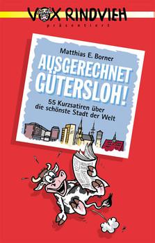 Ausgerechnet Gütersloh!: 55 Kurzsatiren über die schönste Stadt der Welt - Matthias E Borner