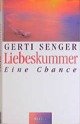Liebeskummer: Eine Chance - Gerti Senger