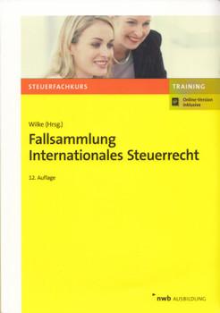 Fallsammlung Internationales Steuerrecht: Steuerfachkurs - Training - Kay-Michael Wilke [Taschenbuch, 12. Auflage 2017]