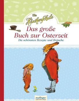 Die Häschenschule: Die Häschenschule - Das große Buch zur Osterzeit. Die schönsten Rezepte und Bräuche [Gebundene Ausgabe]