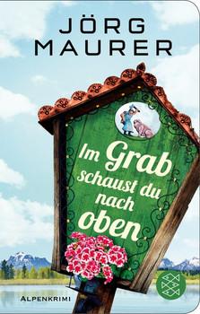 Im Grab schaust du nach oben. Alpen-Krimi - Jörg Maurer  [Gebundene Ausgabe]