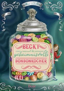 Becky und der geheimnisvolle Bonbonkocher - Anne Scheller  [Gebundene Ausgabe]