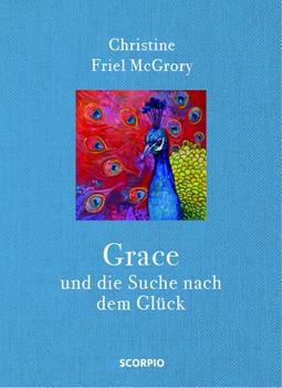 Grace und die Suche nach dem Glück - Christine Friel McGrory  [Gebundene Ausgabe]