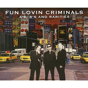 Fun Lovin' Criminals - A-Sides,B-Sides and Rarities