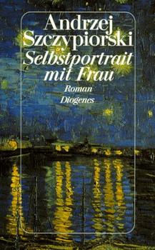 Selbstportrait mit Frau - Andrzej Szczypiorski [Gebundene Ausgabe]